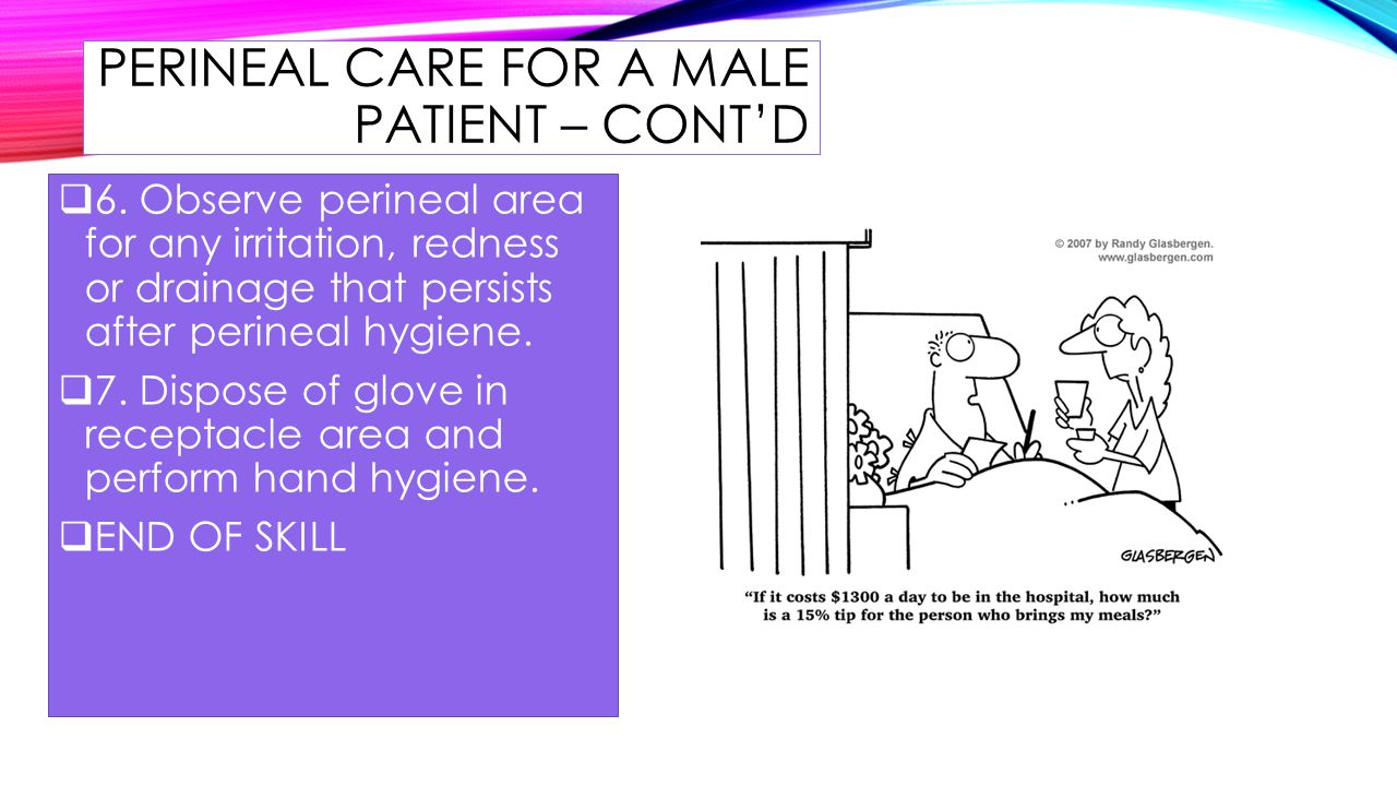 PERINEAL CARE FOR A MALE PATIENT – CONT'D