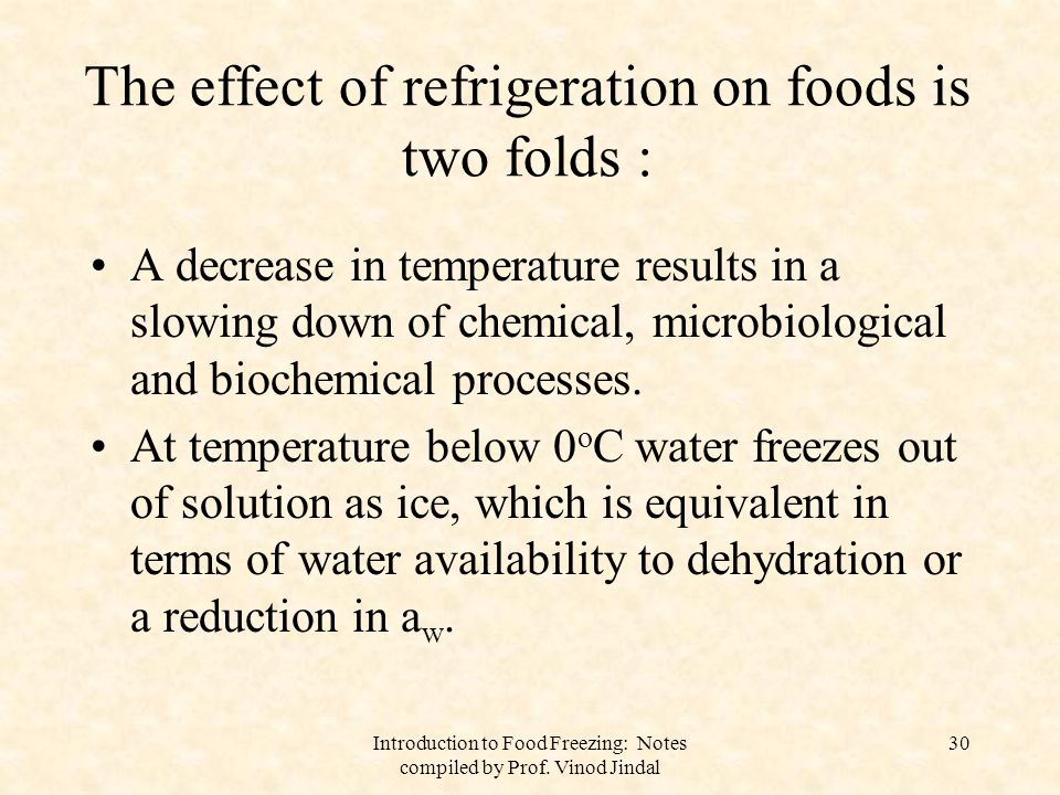The effect of refrigeration on foods is two folds :