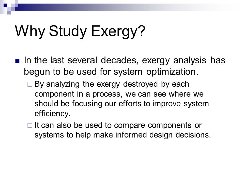 Why Study Exergy In the last several decades, exergy analysis has begun to be used for system optimization.