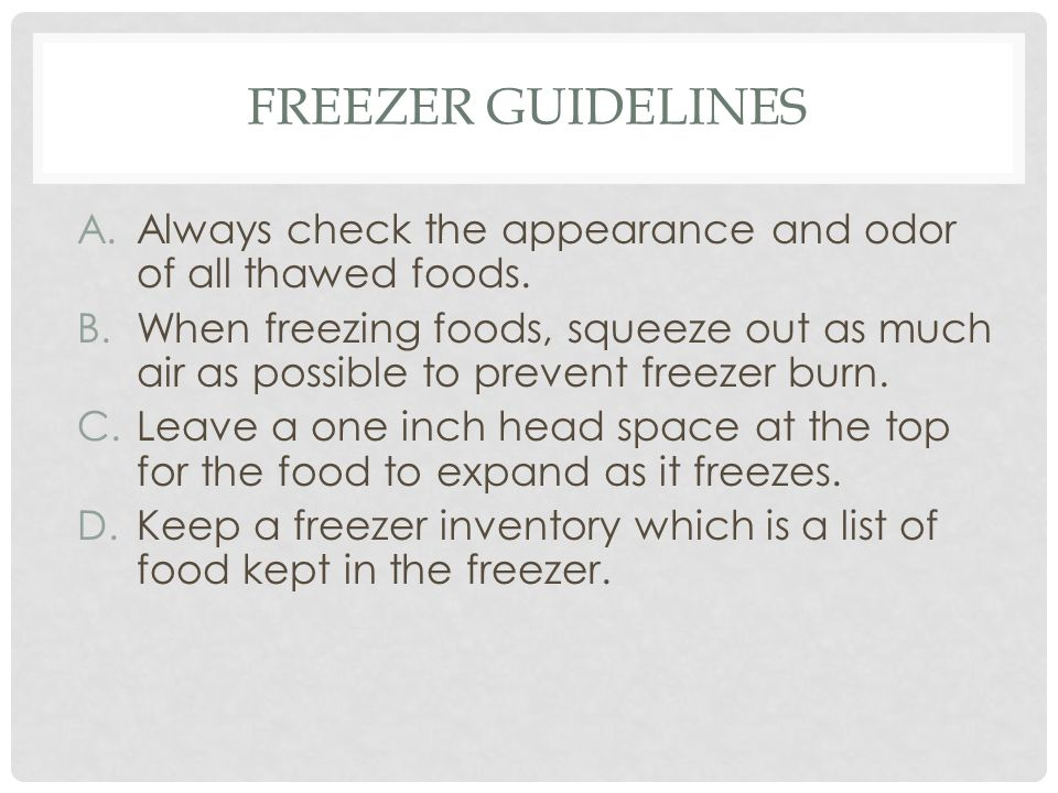 Freezer Guidelines Always check the appearance and odor of all thawed foods.