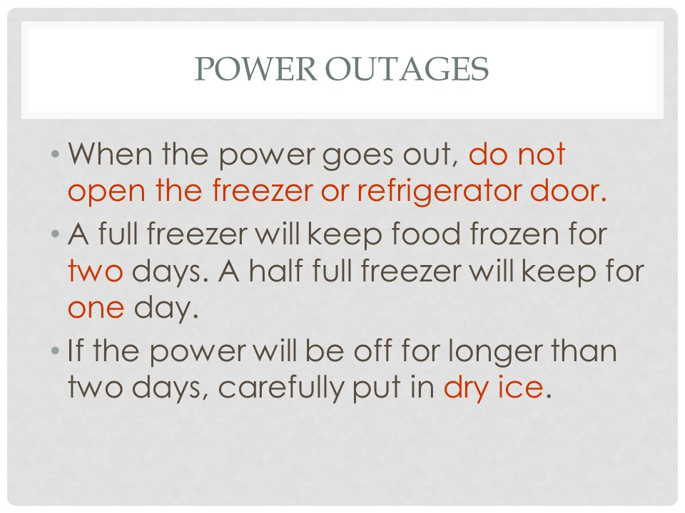 Power Outages When the power goes out, do not open the freezer or refrigerator door.