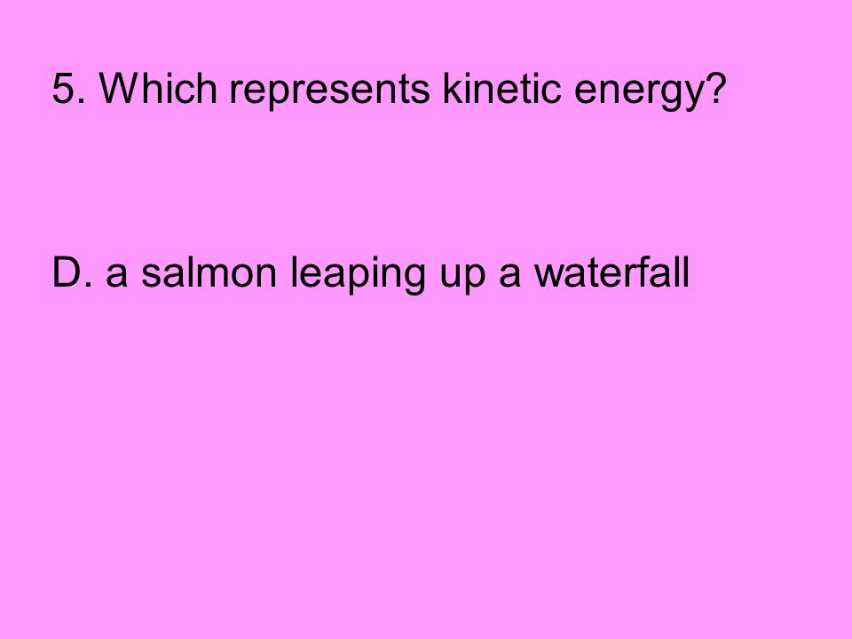 5. Which represents kinetic energy