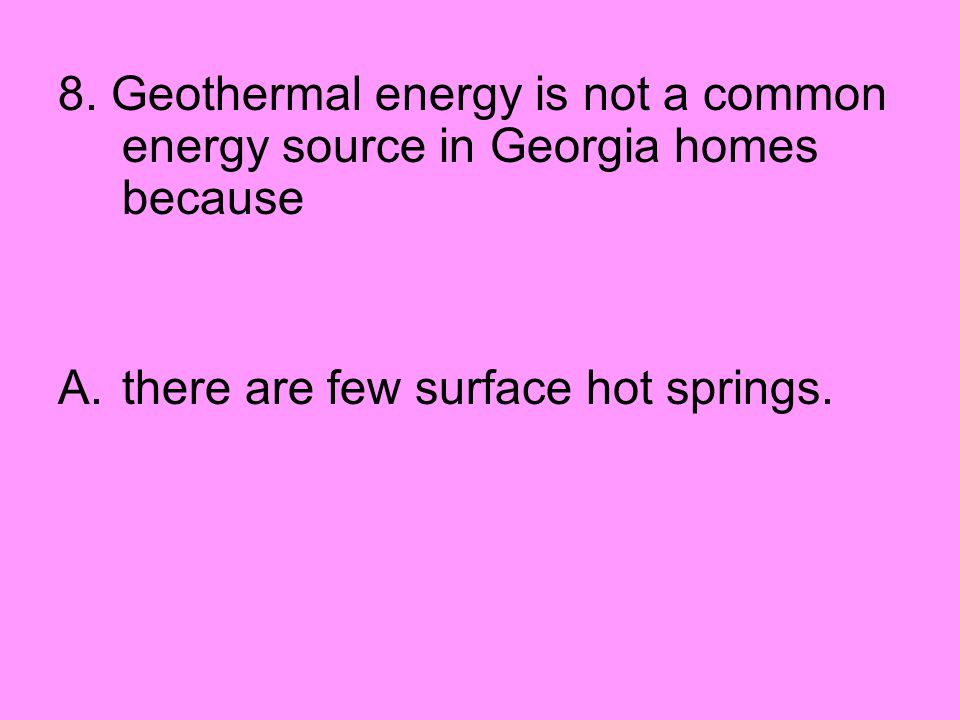 8. Geothermal energy is not a common energy source in Georgia homes because