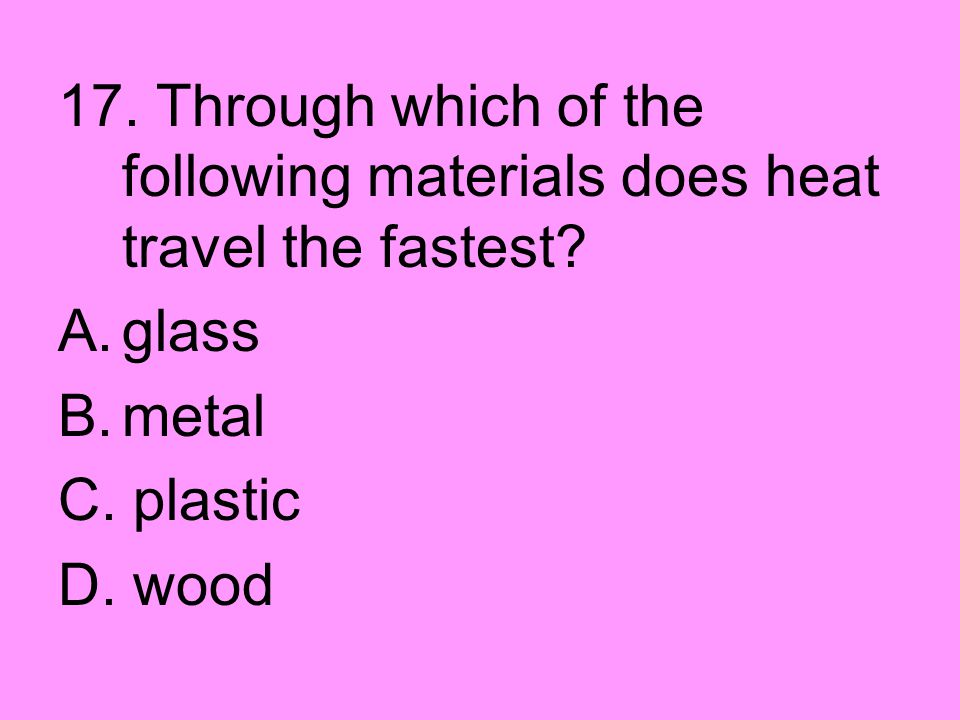 17. Through which of the following materials does heat travel the fastest