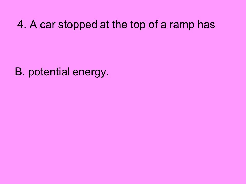 4. A car stopped at the top of a ramp has
