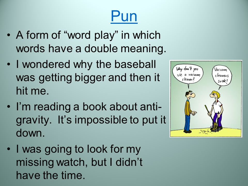Pun A form of word play in which words have a double meaning.