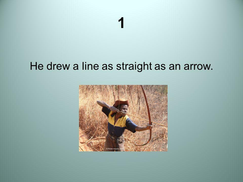 He drew a line as straight as an arrow.
