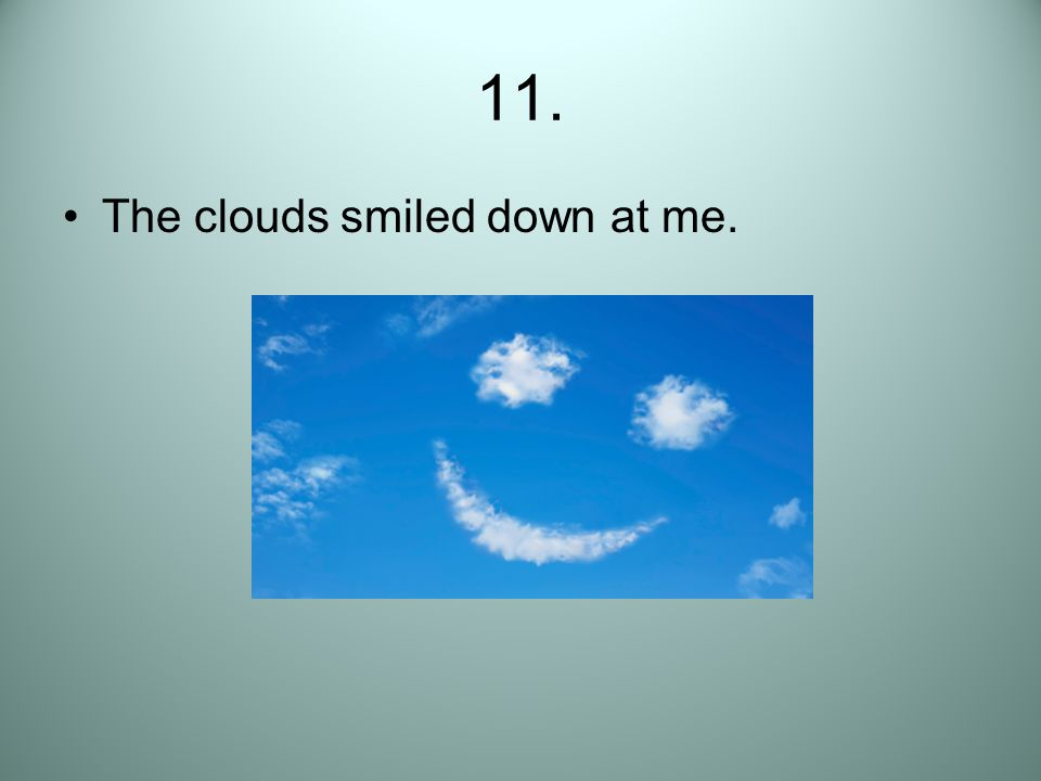 11. The clouds smiled down at me.
