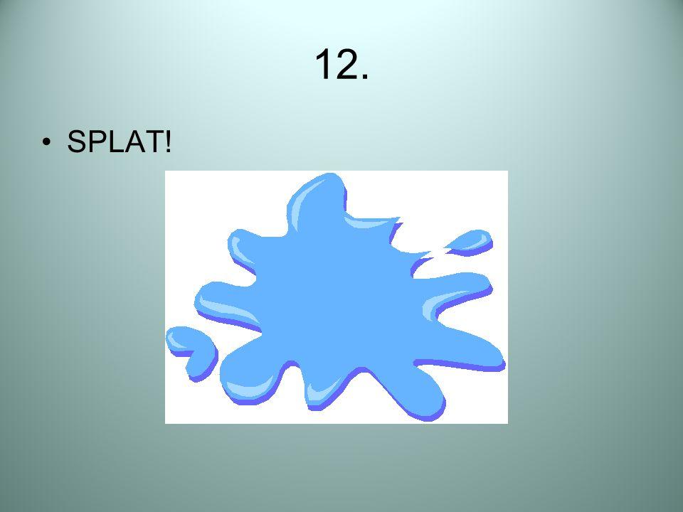 12. SPLAT!
