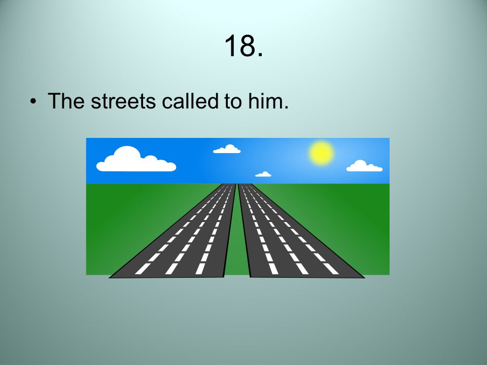 18. The streets called to him.