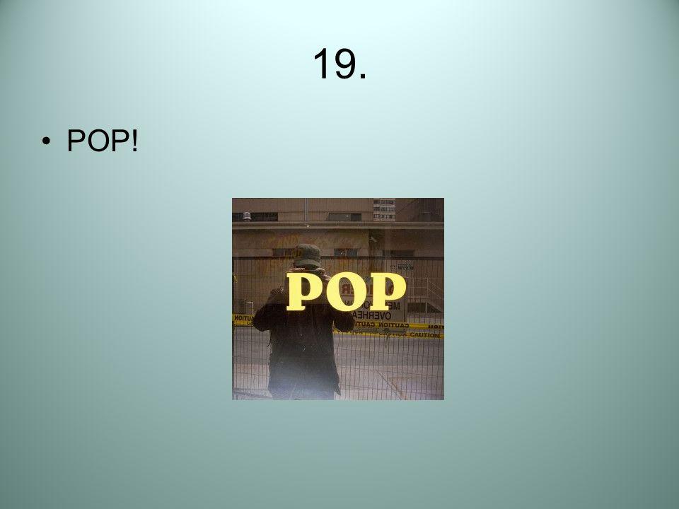 19. POP!