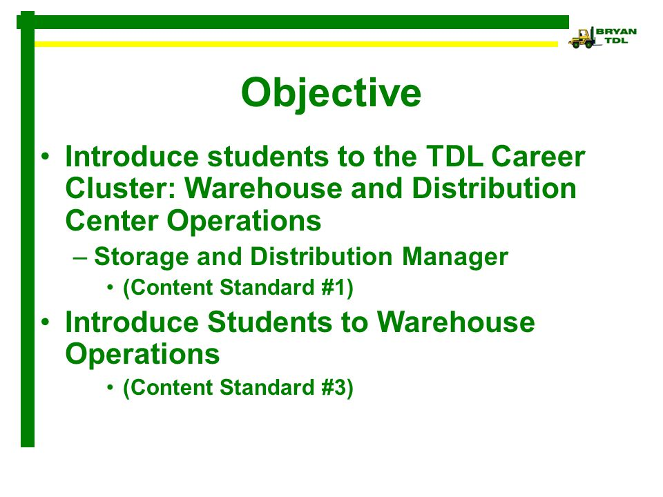 Objective Introduce students to the TDL Career Cluster: Warehouse and Distribution Center Operations.