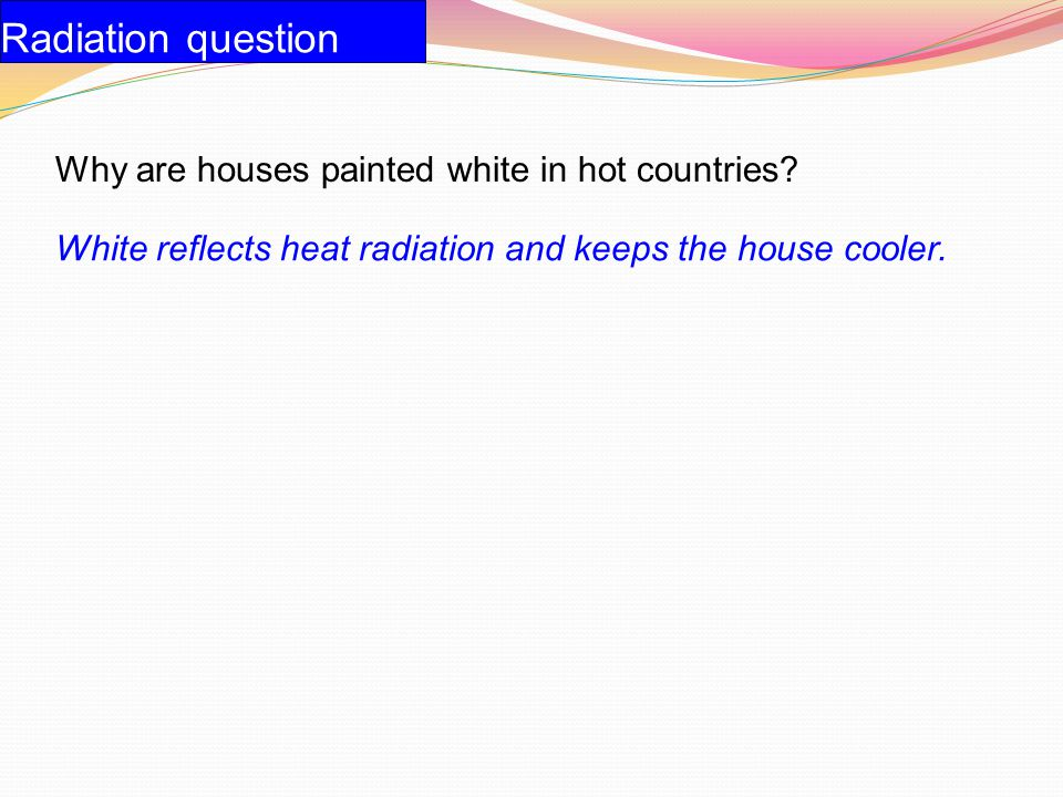 Radiation question Why are houses painted white in hot countries