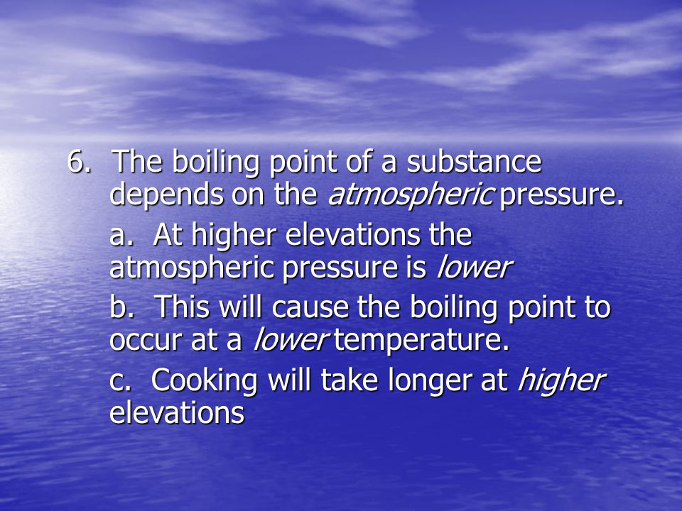 6. The boiling point of a substance
