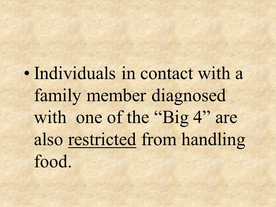Individuals in contact with a family member diagnosed with one of the Big 4 are also restricted from handling food.