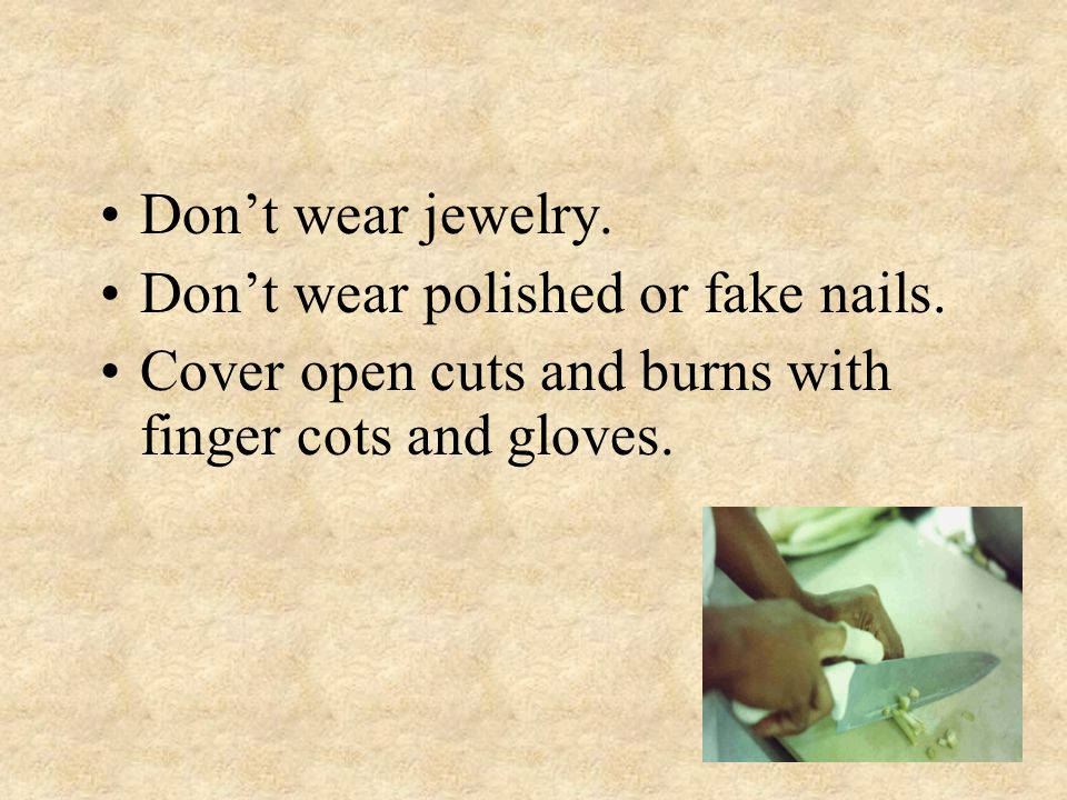 Don't wear jewelry. Don't wear polished or fake nails.