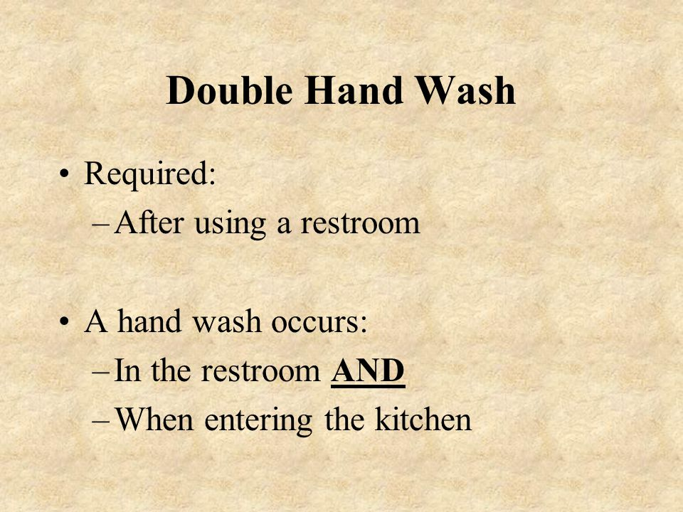 Double Hand Wash Required: After using a restroom A hand wash occurs: