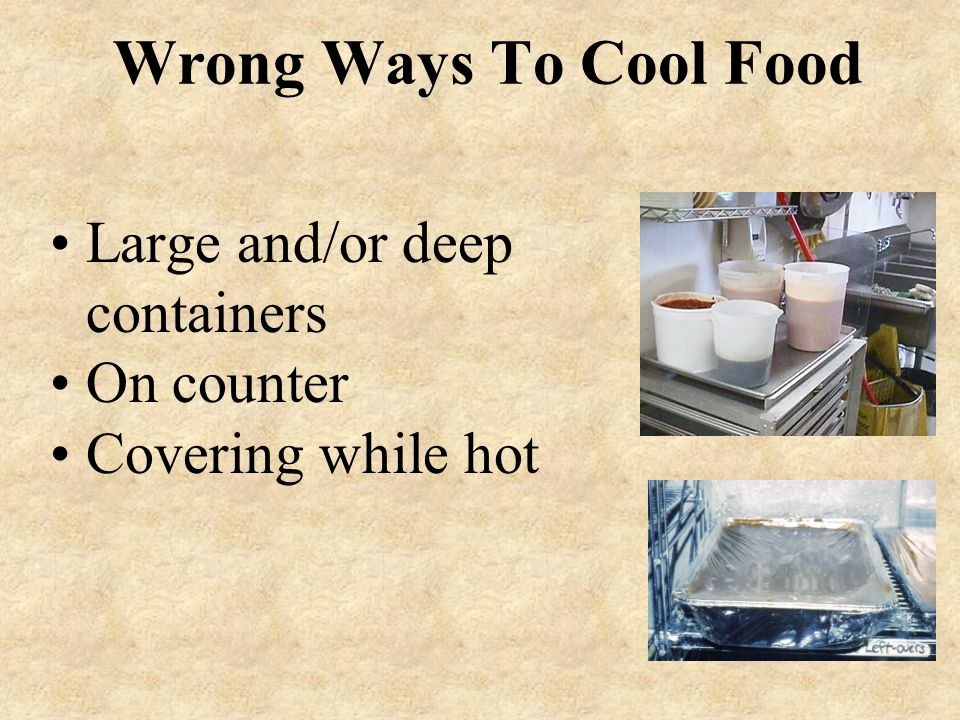 Wrong Ways To Cool Food Large and/or deep containers On counter