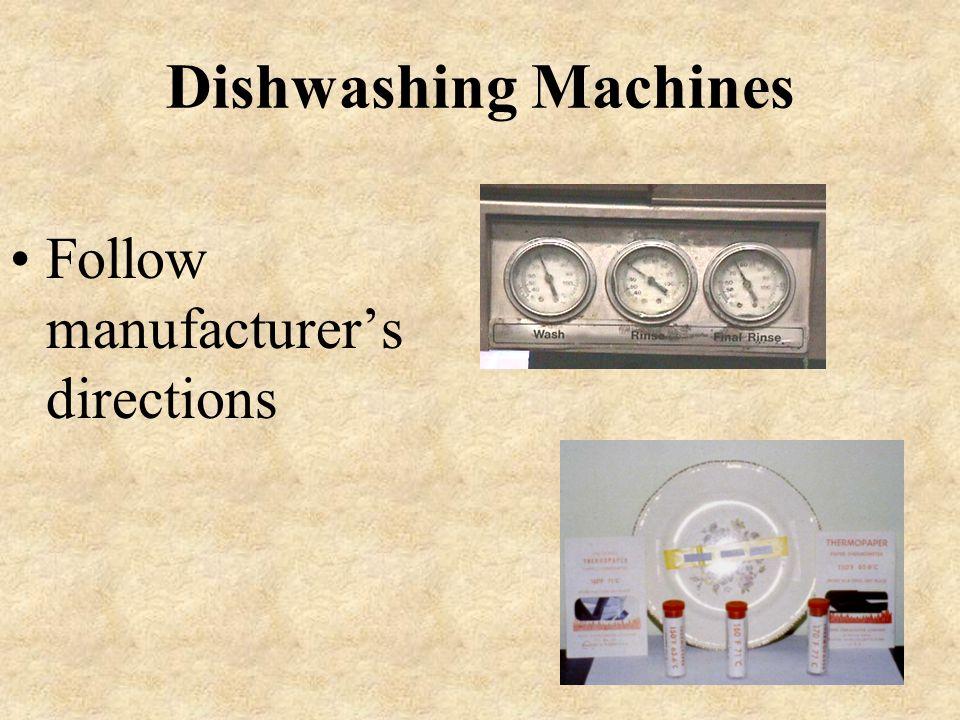 Dishwashing Machines Follow manufacturer's directions
