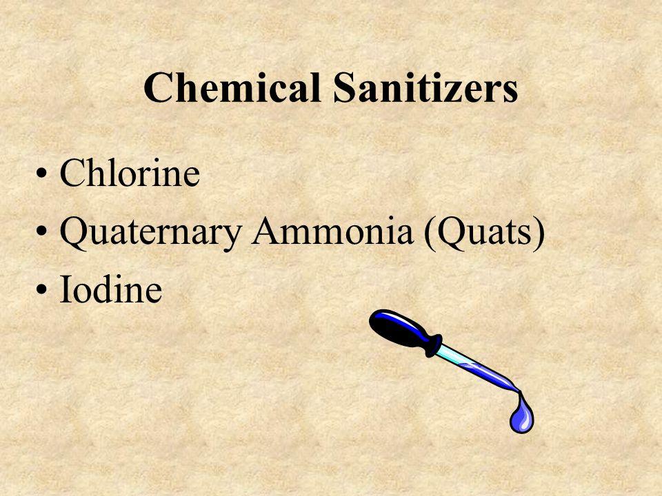 Chemical Sanitizers Chlorine Quaternary Ammonia (Quats) Iodine