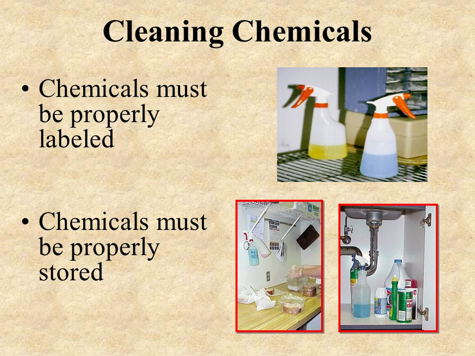 Cleaning Chemicals Chemicals must be properly labeled