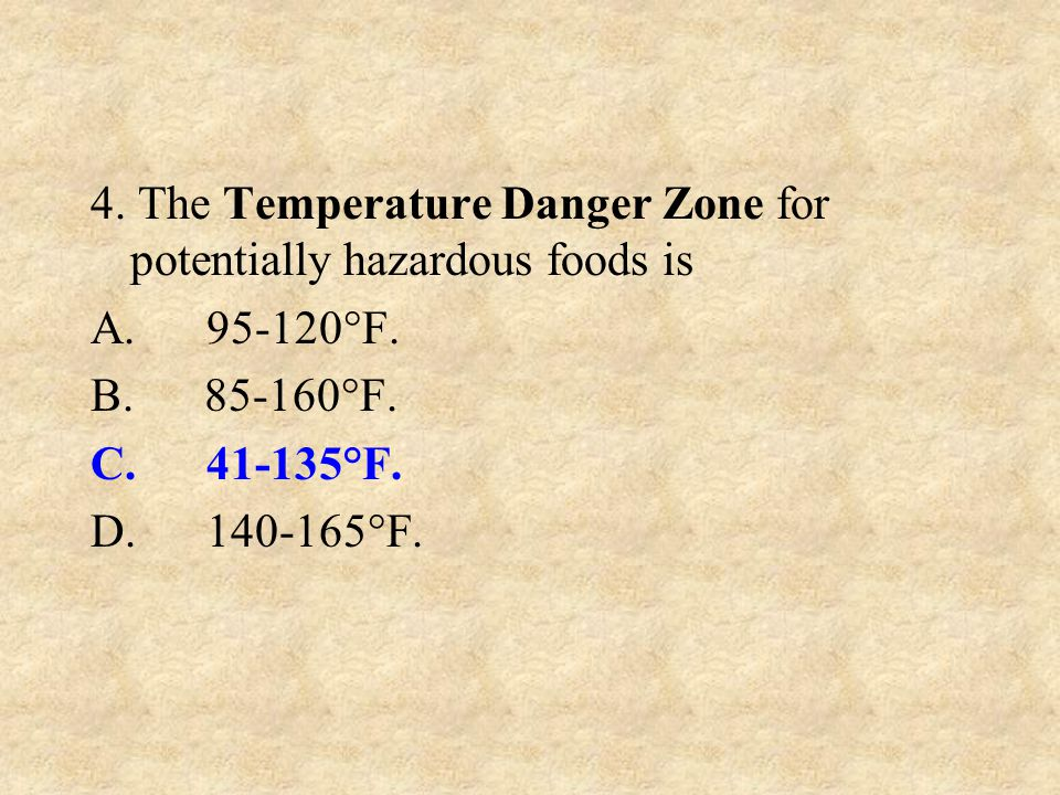 4. The Temperature Danger Zone for potentially hazardous foods is