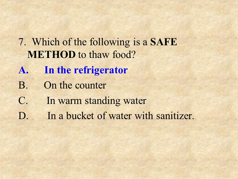 7. Which of the following is a SAFE METHOD to thaw food