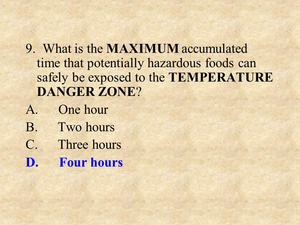 9. What is the MAXIMUM accumulated time that potentially hazardous foods can safely be exposed to the TEMPERATURE DANGER ZONE