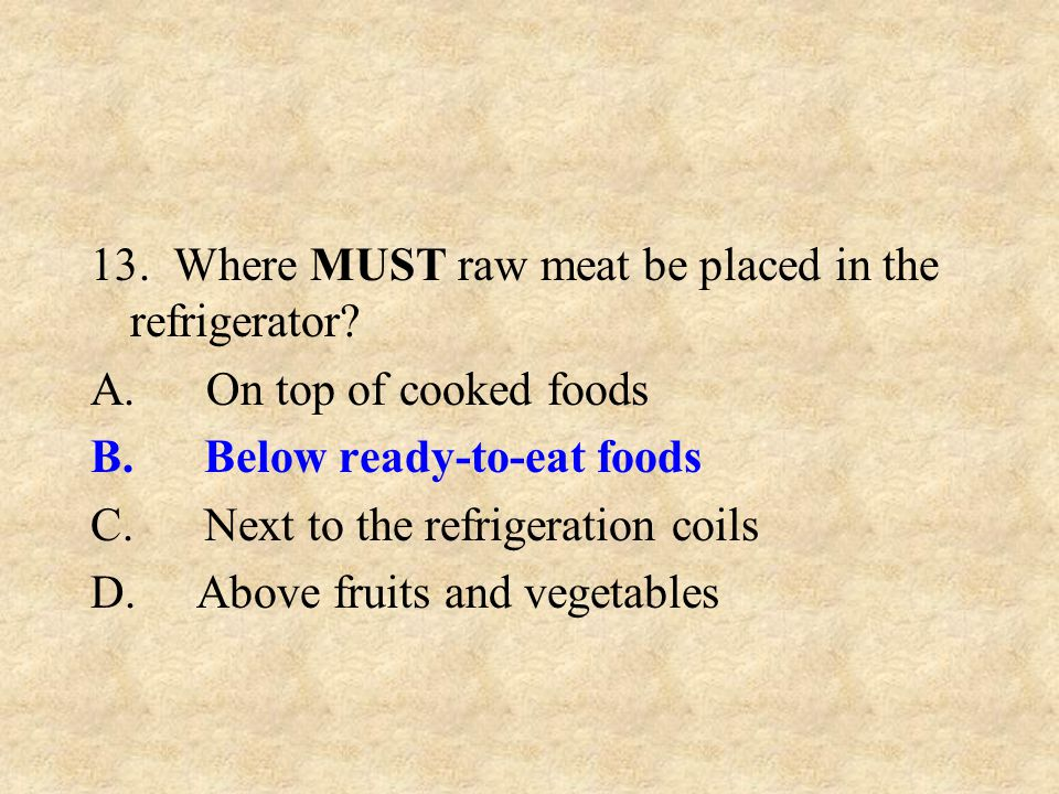 13. Where MUST raw meat be placed in the refrigerator