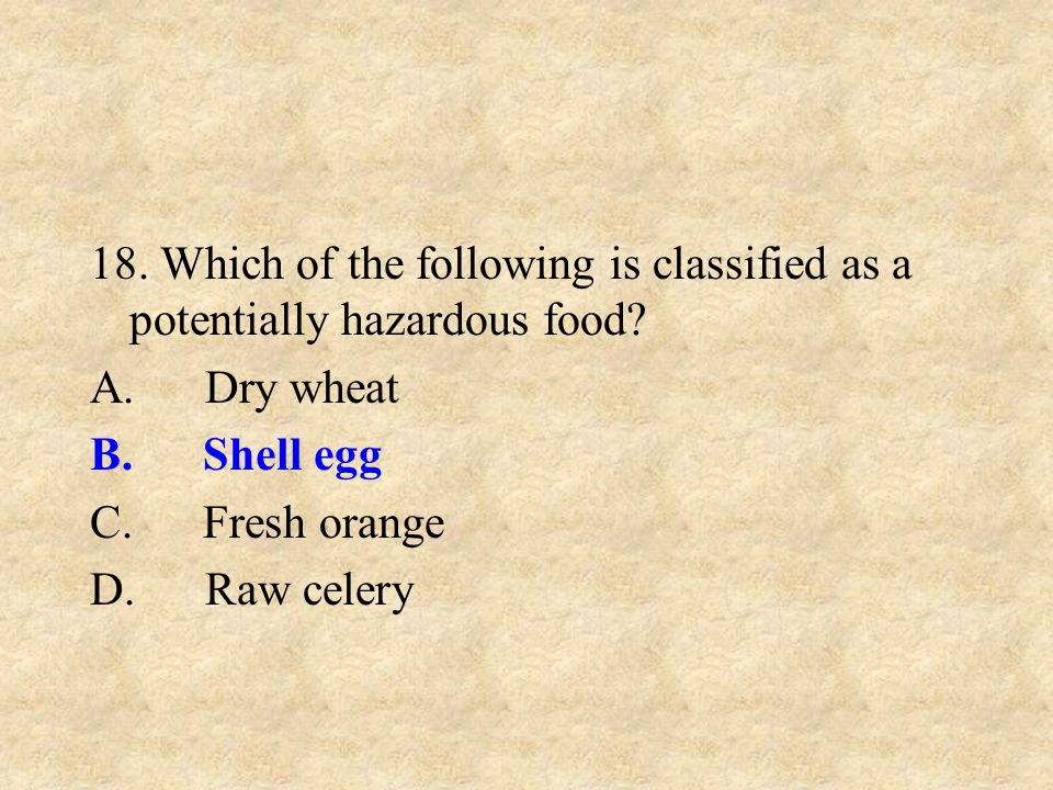 18. Which of the following is classified as a potentially hazardous food