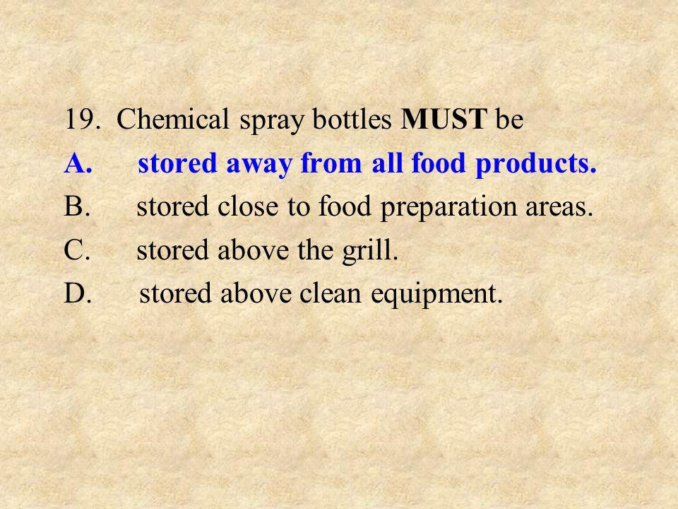 19. Chemical spray bottles MUST be