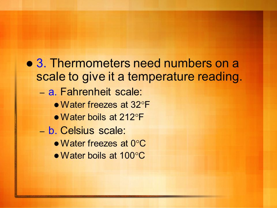 3. Thermometers need numbers on a scale to give it a temperature reading.