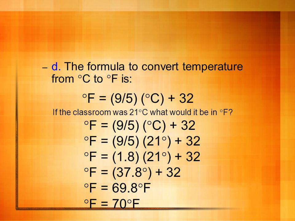 F = (9/5) (C) + 32 F = (9/5) (C) + 32 F = (9/5) (21) + 32