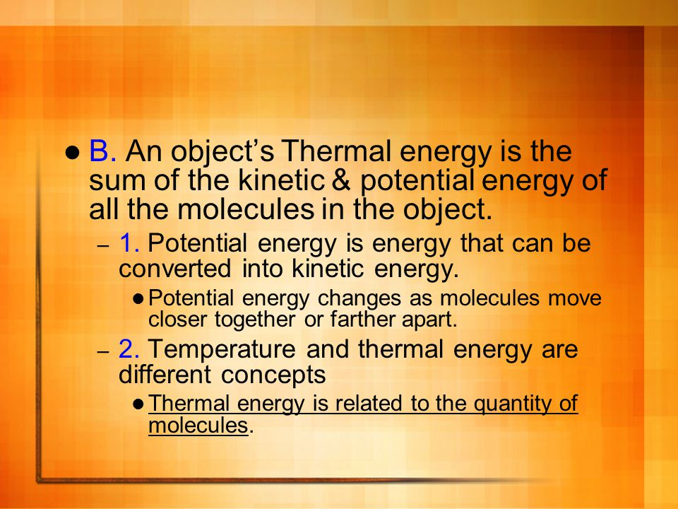 B. An object's Thermal energy is the sum of the kinetic & potential energy of all the molecules in the object.