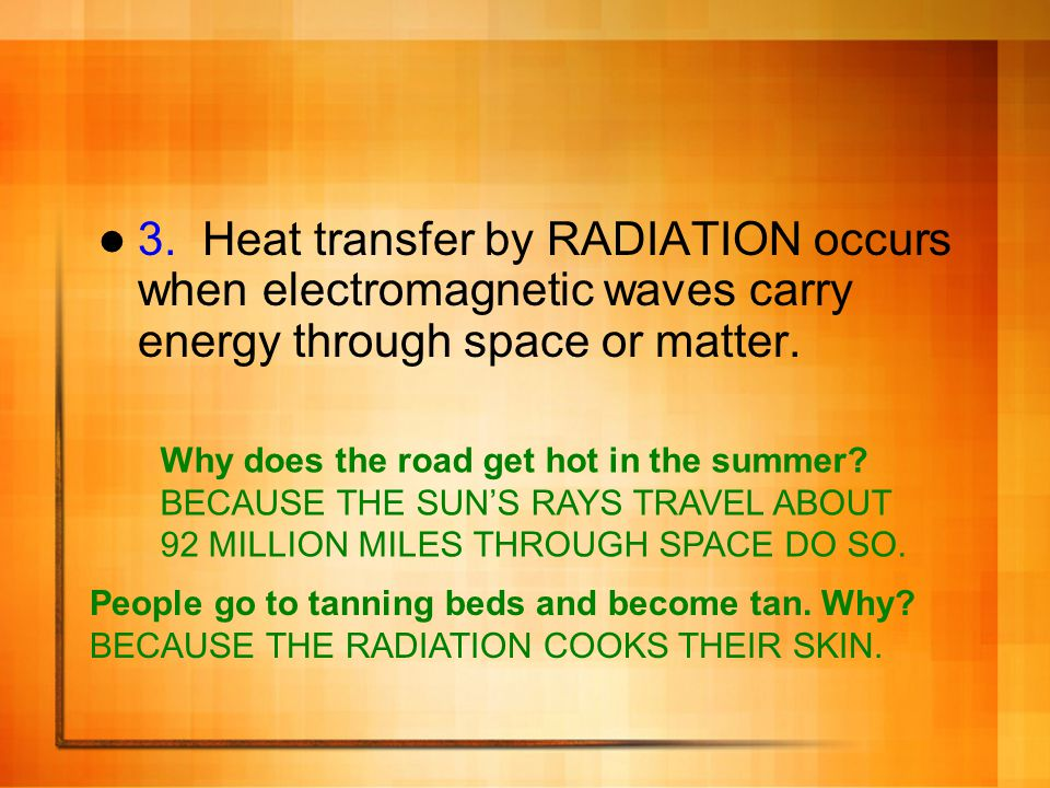 3. Heat transfer by RADIATION occurs when electromagnetic waves carry energy through space or matter.