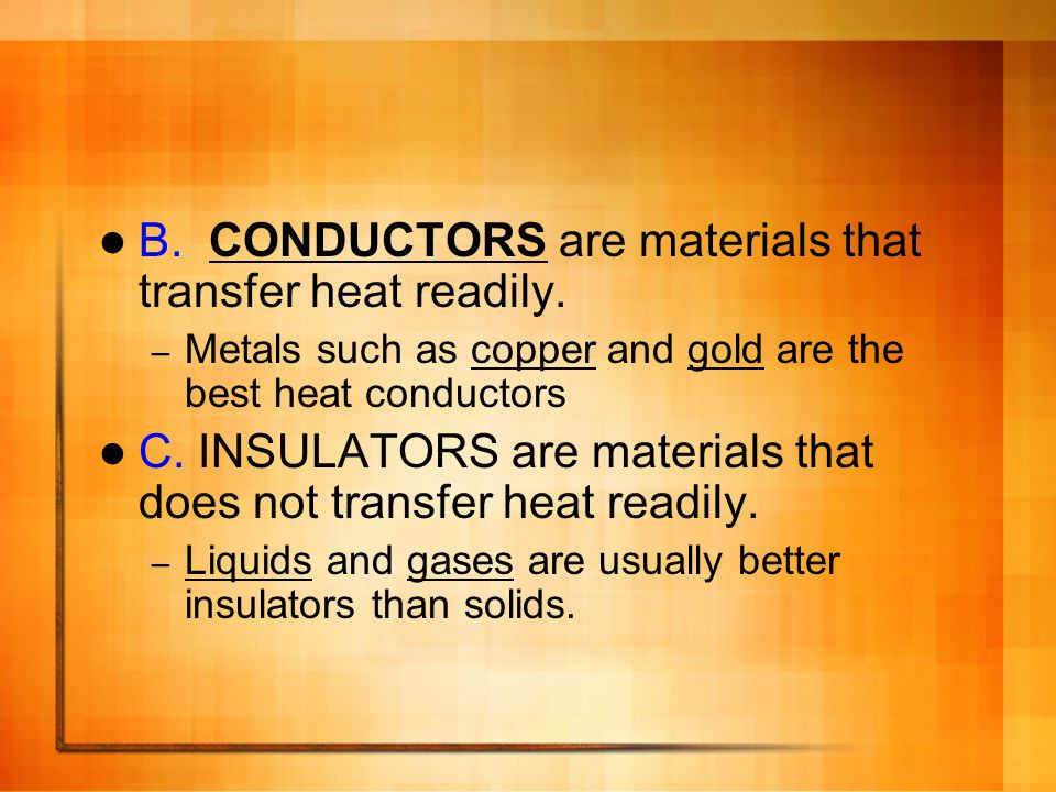 B. CONDUCTORS are materials that transfer heat readily.
