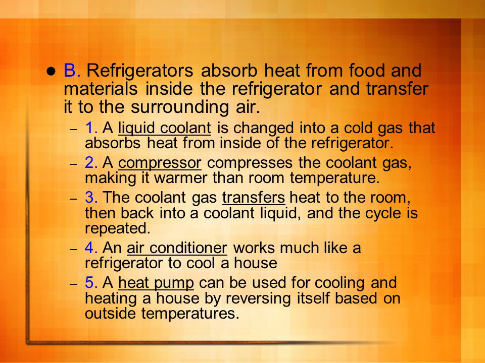 B. Refrigerators absorb heat from food and materials inside the refrigerator and transfer it to the surrounding air.