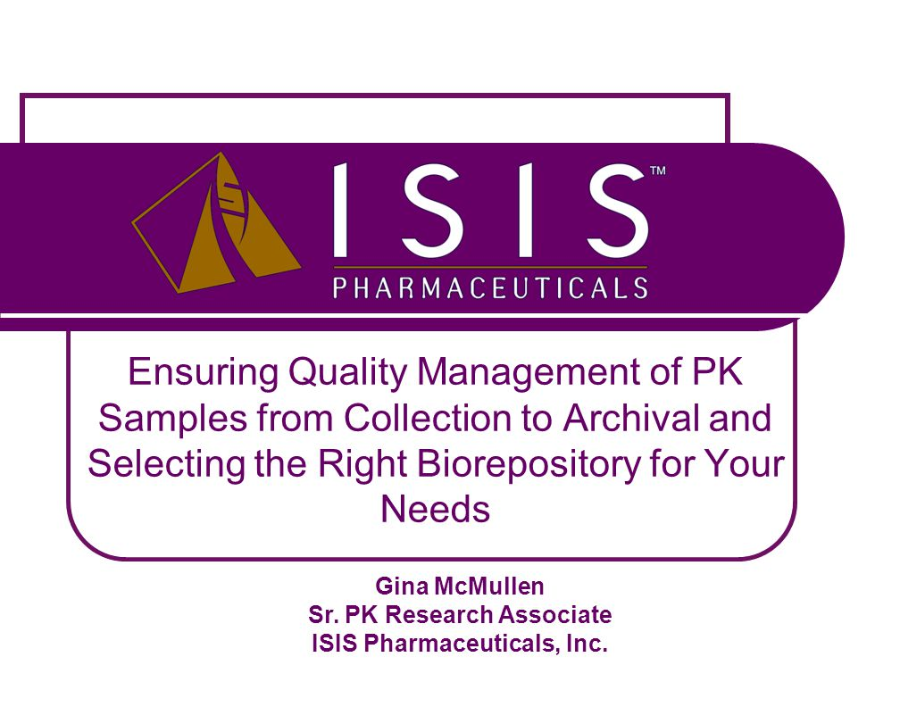 Gina McMullen Sr. PK Research Associate ISIS Pharmaceuticals, Inc.