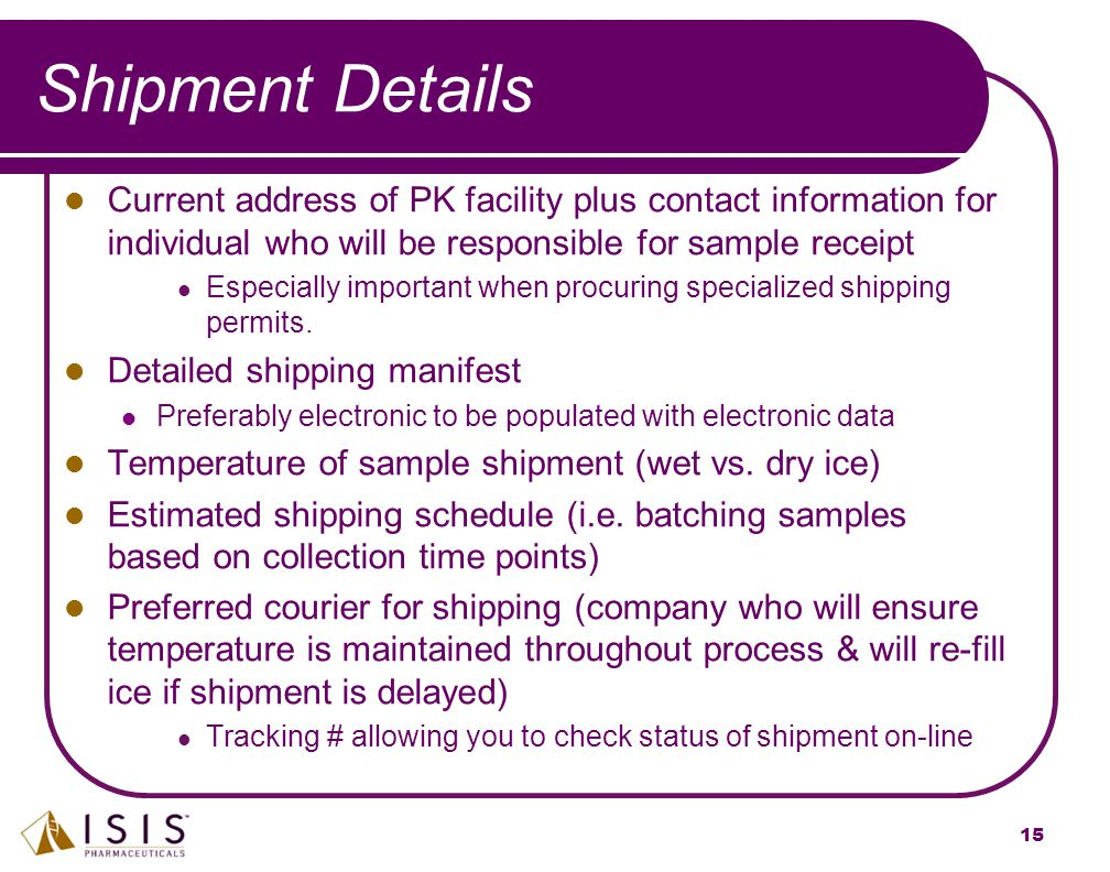 Shipment Details Current address of PK facility plus contact information for individual who will be responsible for sample receipt.