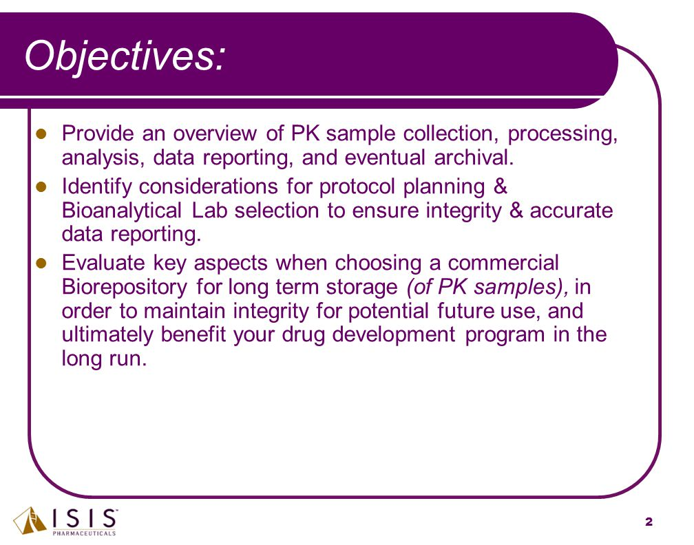 Objectives: Provide an overview of PK sample collection, processing, analysis, data reporting, and eventual archival.