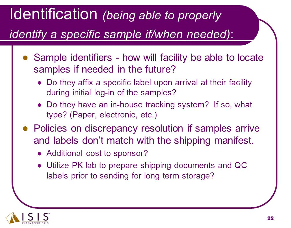 Identification (being able to properly identify a specific sample if/when needed):