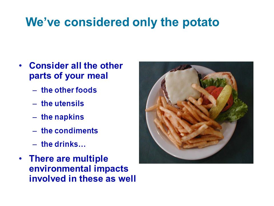 We've considered only the potato