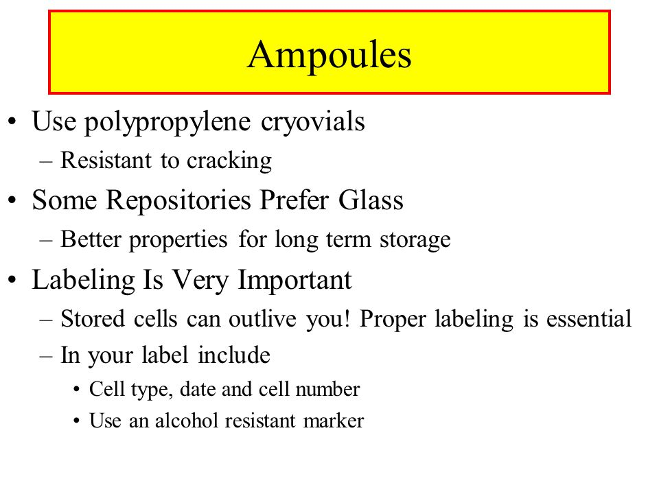 Ampoules Use polypropylene cryovials Some Repositories Prefer Glass