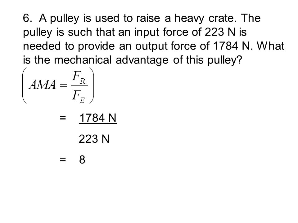 6. A pulley is used to raise a heavy crate