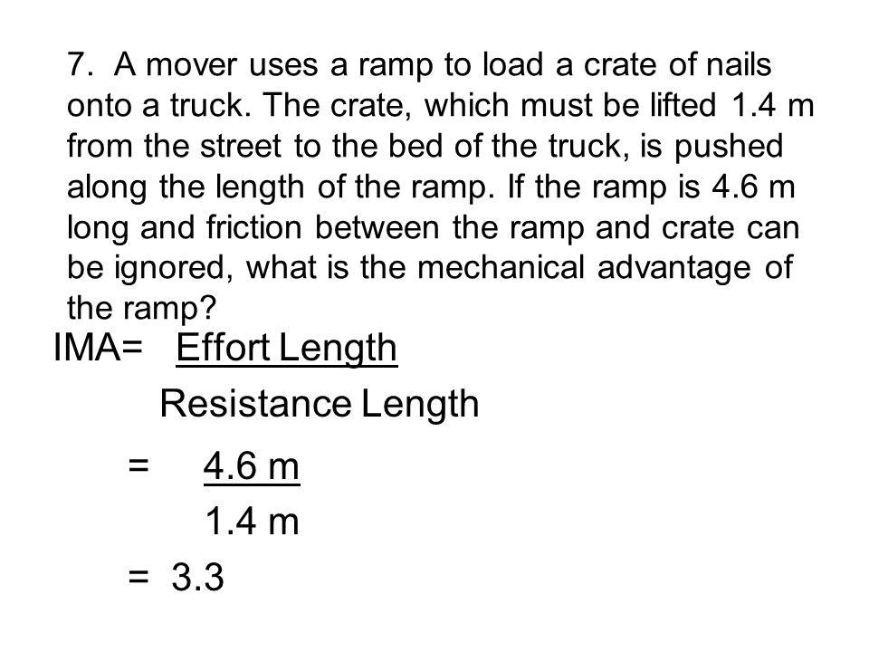 IMA= Effort Length Resistance Length = 4.6 m 1.4 m = 3.3