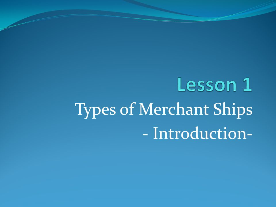 Types of Merchant Ships - Introduction-