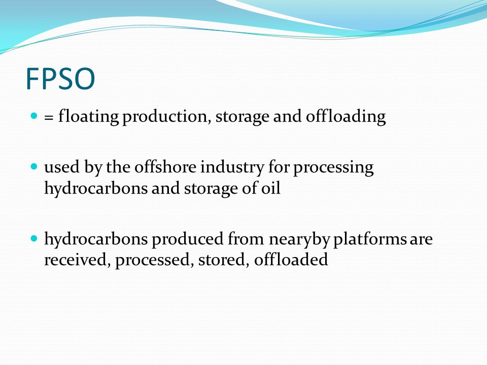 FPSO = floating production, storage and offloading