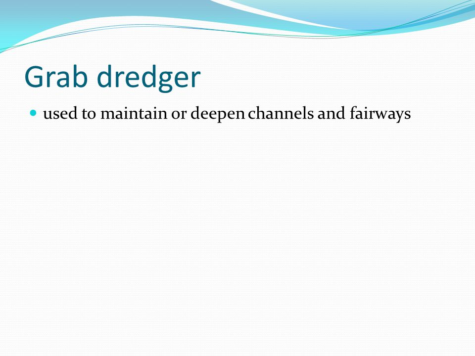Grab dredger used to maintain or deepen channels and fairways