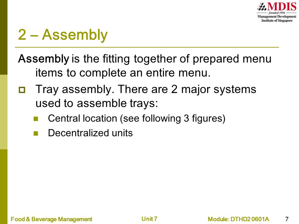 2 – Assembly Assembly is the fitting together of prepared menu items to complete an entire menu.