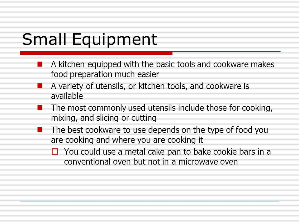 Small Equipment A kitchen equipped with the basic tools and cookware makes food preparation much easier.